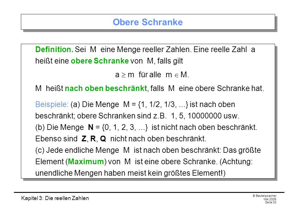 Kapitel 3: Die reellen Zahlen © Beutelspacher Mai 2005 Seite 33 Obere Schranke Definition.