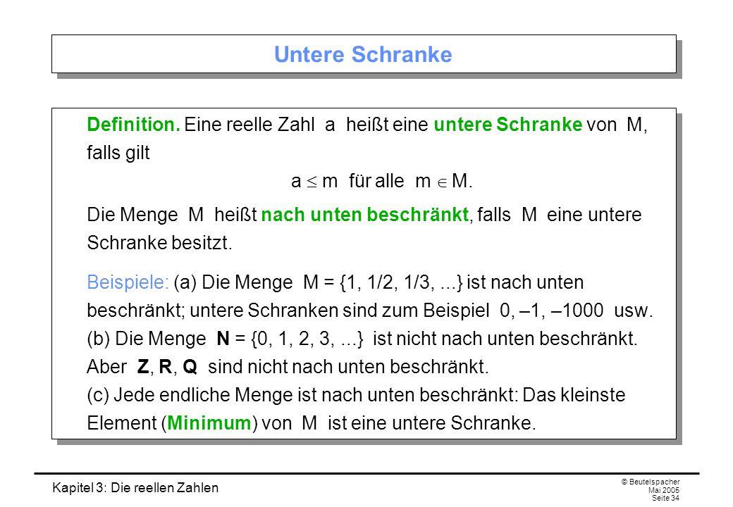 Kapitel 3: Die reellen Zahlen © Beutelspacher Mai 2005 Seite 34 Untere Schranke Definition.