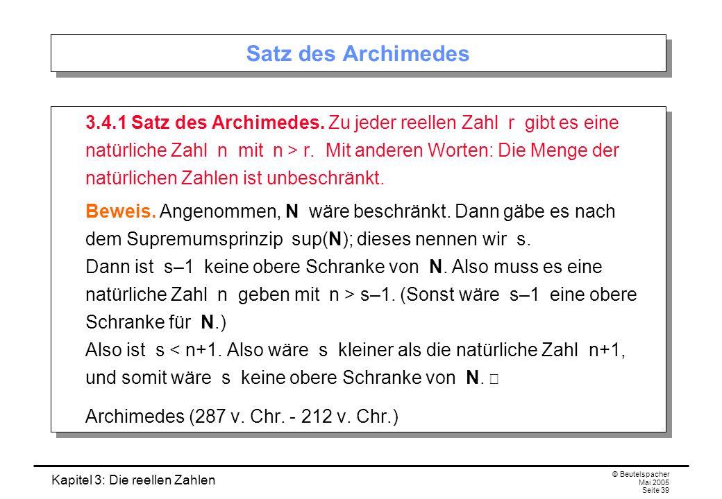 Kapitel 3: Die reellen Zahlen © Beutelspacher Mai 2005 Seite 39 Satz des Archimedes 3.4.1 Satz des Archimedes.