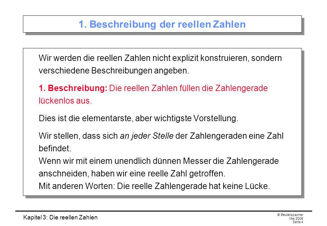 Kapitel 3: Die reellen Zahlen © Beutelspacher Mai 2005 Seite 4 1.