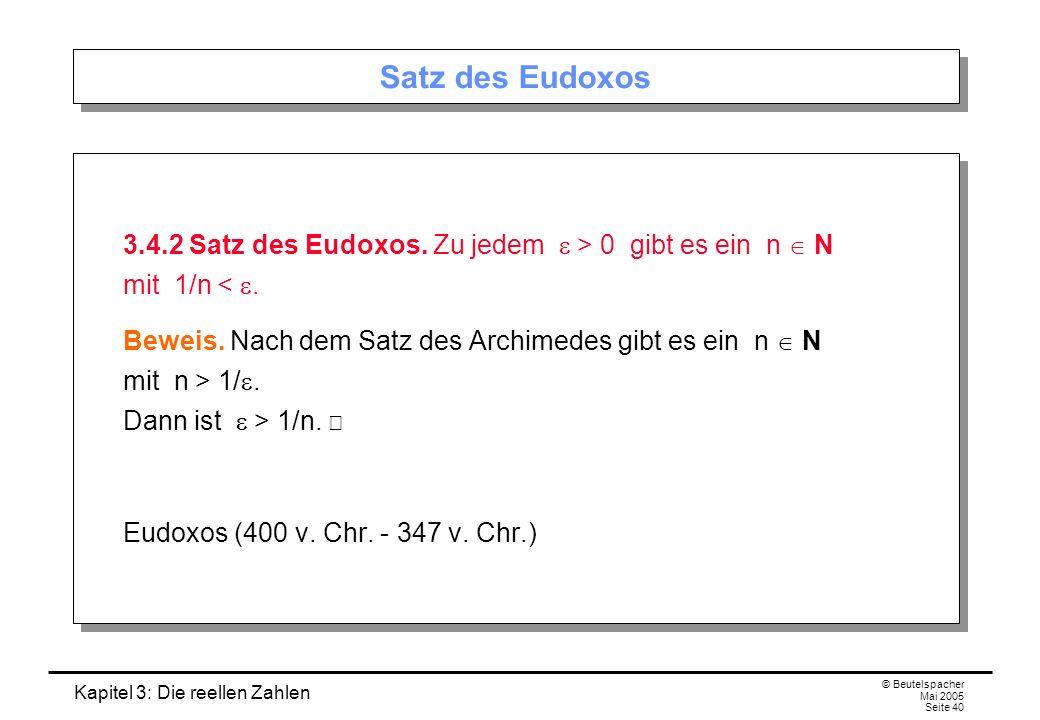 Kapitel 3: Die reellen Zahlen © Beutelspacher Mai 2005 Seite 40 Satz des Eudoxos 3.4.2 Satz des Eudoxos.