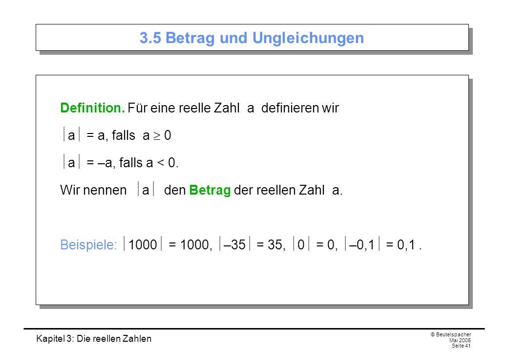 Kapitel 3: Die reellen Zahlen © Beutelspacher Mai 2005 Seite 41 3.5 Betrag und Ungleichungen Definition.