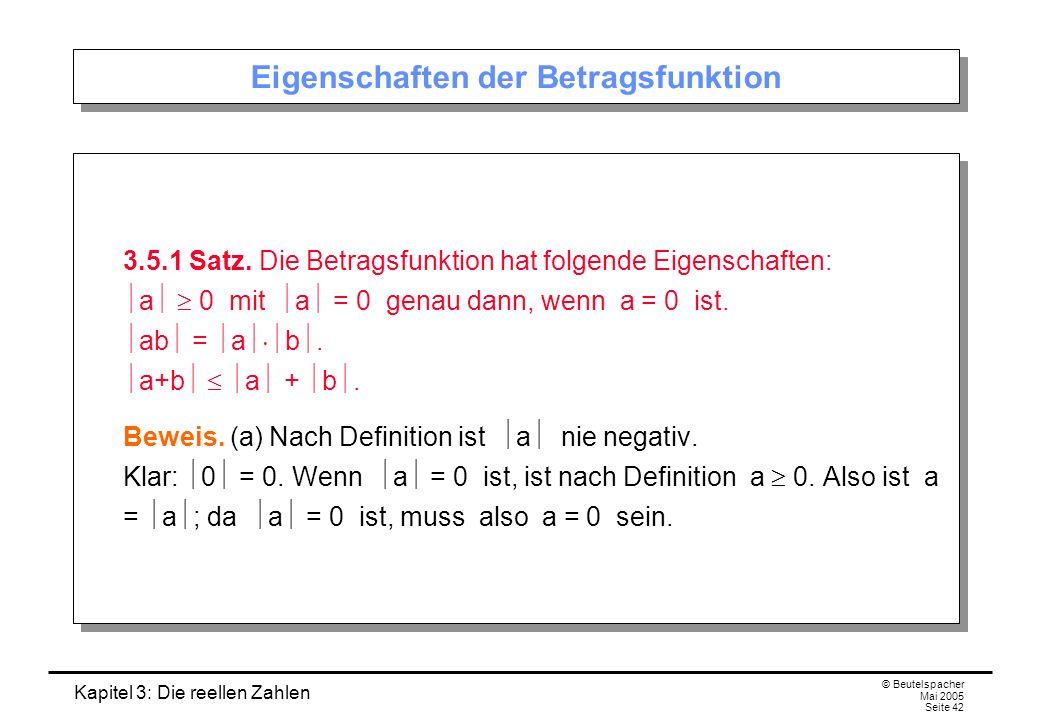 Kapitel 3: Die reellen Zahlen © Beutelspacher Mai 2005 Seite 42 Eigenschaften der Betragsfunktion 3.5.1 Satz.