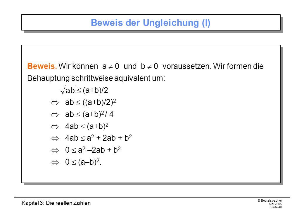 Kapitel 3: Die reellen Zahlen © Beutelspacher Mai 2005 Seite 48 Beweis der Ungleichung (I) Beweis.