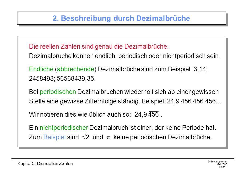 Kapitel 3: Die reellen Zahlen © Beutelspacher Mai 2005 Seite 5 2.