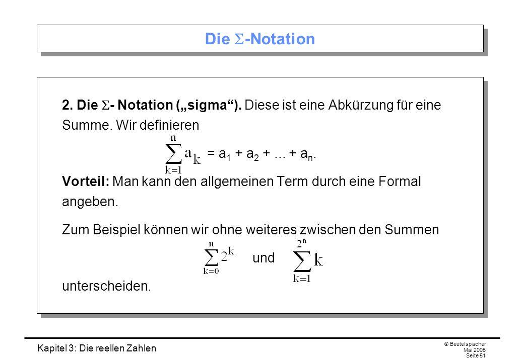 Kapitel 3: Die reellen Zahlen © Beutelspacher Mai 2005 Seite 51 Die -Notation 2.