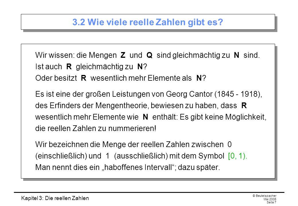 Kapitel 3: Die reellen Zahlen © Beutelspacher Mai 2005 Seite 7 3.2 Wie viele reelle Zahlen gibt es.