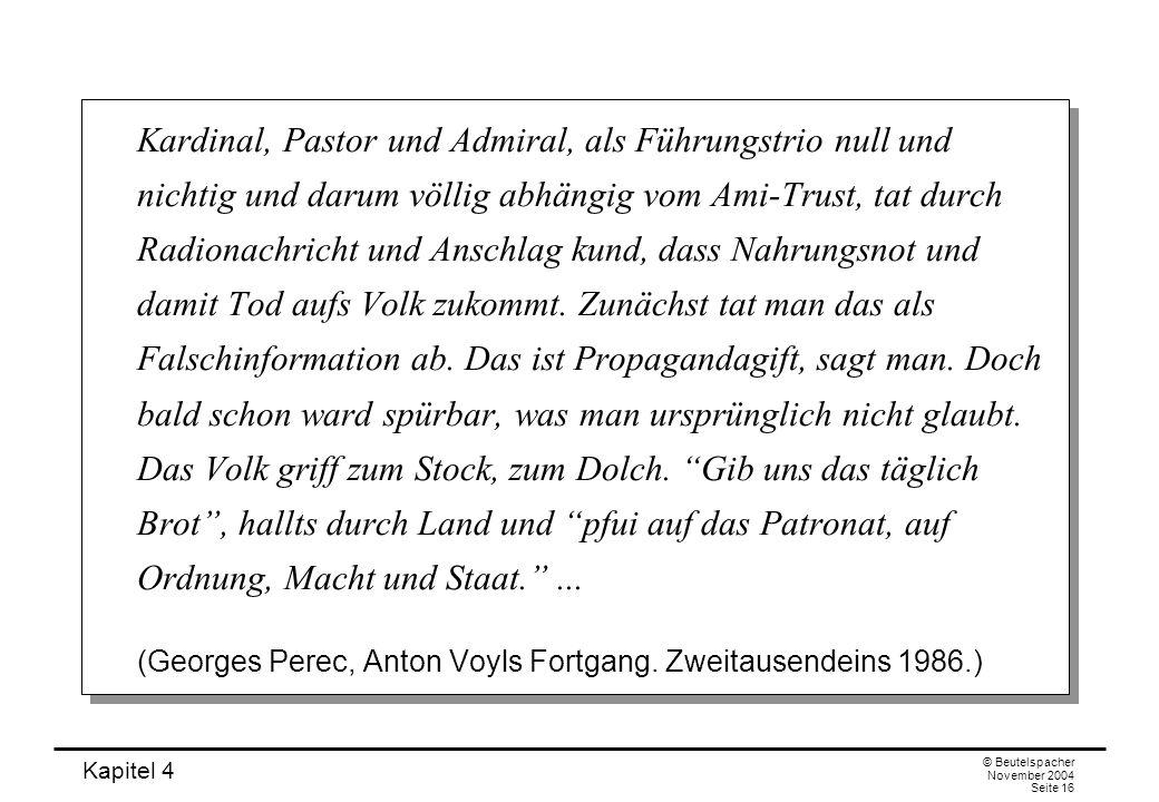 Kapitel 4 © Beutelspacher November 2004 Seite 16 Kardinal, Pastor und Admiral, als Führungstrio null und nichtig und darum völlig abhängig vom Ami-Tru