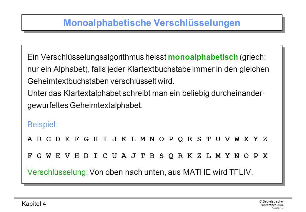 Kapitel 4 © Beutelspacher November 2004 Seite 17 Monoalphabetische Verschlüsselungen Ein Verschlüsselungsalgorithmus heisst monoalphabetisch (griech: