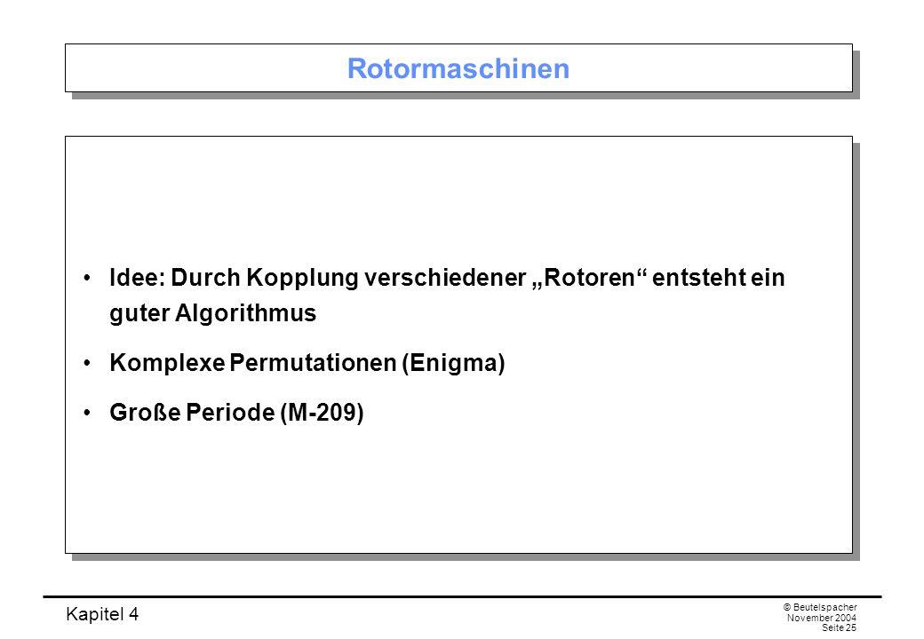 Kapitel 4 © Beutelspacher November 2004 Seite 25 Rotormaschinen Idee: Durch Kopplung verschiedener Rotoren entsteht ein guter Algorithmus Komplexe Per