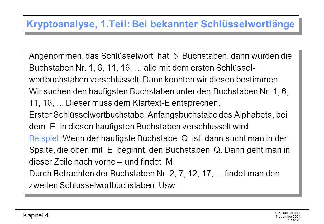 Kapitel 4 © Beutelspacher November 2004 Seite 29 Kryptoanalyse, 1.Teil: Bei bekannter Schlüsselwortlänge Angenommen, das Schlüsselwort hat 5 Buchstabe