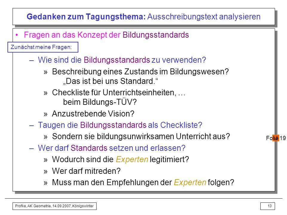 Profke, AK Geometrie, 14.09.2007, Königswinter12 Gedanken zum Tagungsthema: Ausschreibungstext analysieren Wende von der so genannten (!!!) Input- zur