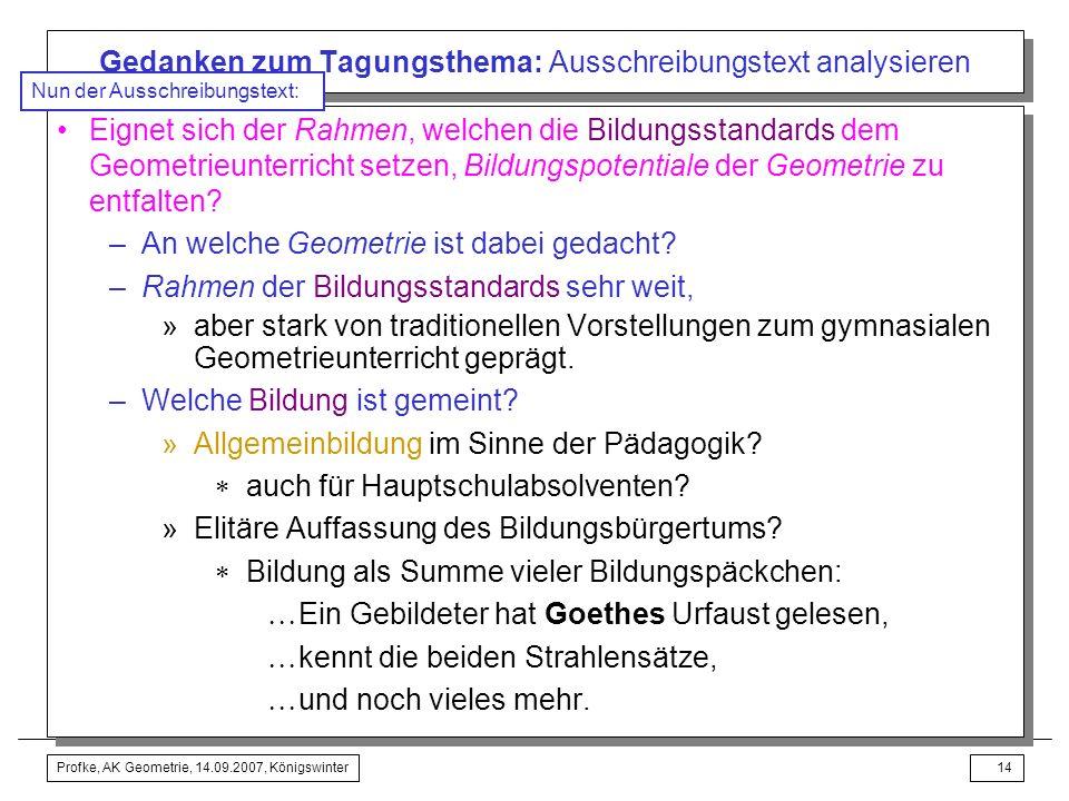 Profke, AK Geometrie, 14.09.2007, Königswinter13 Gedanken zum Tagungsthema: Ausschreibungstext analysieren Fragen an das Konzept der Bildungsstandards