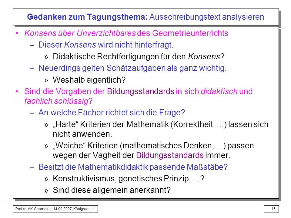 Profke, AK Geometrie, 14.09.2007, Königswinter14 Gedanken zum Tagungsthema: Ausschreibungstext analysieren Eignet sich der Rahmen, welchen die Bildung