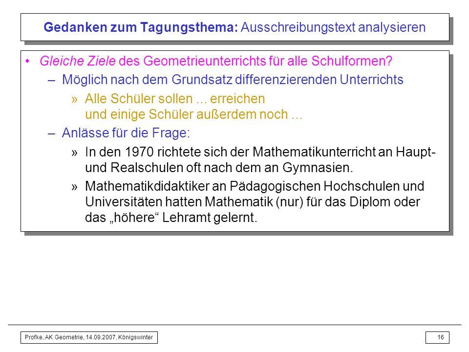 Profke, AK Geometrie, 14.09.2007, Königswinter15 Gedanken zum Tagungsthema: Ausschreibungstext analysieren Konsens über Unverzichtbares des Geometrieu