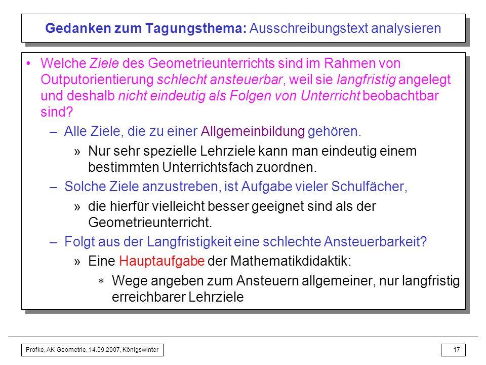 Profke, AK Geometrie, 14.09.2007, Königswinter16 Gedanken zum Tagungsthema: Ausschreibungstext analysieren Gleiche Ziele des Geometrieunterrichts für