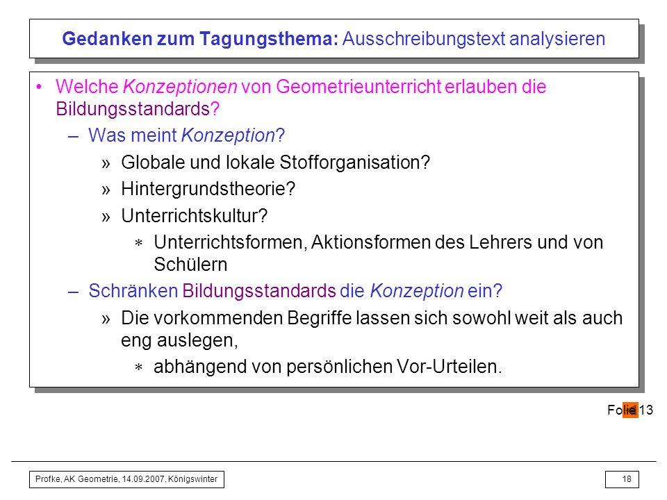 Profke, AK Geometrie, 14.09.2007, Königswinter17 Gedanken zum Tagungsthema: Ausschreibungstext analysieren Welche Ziele des Geometrieunterrichts sind