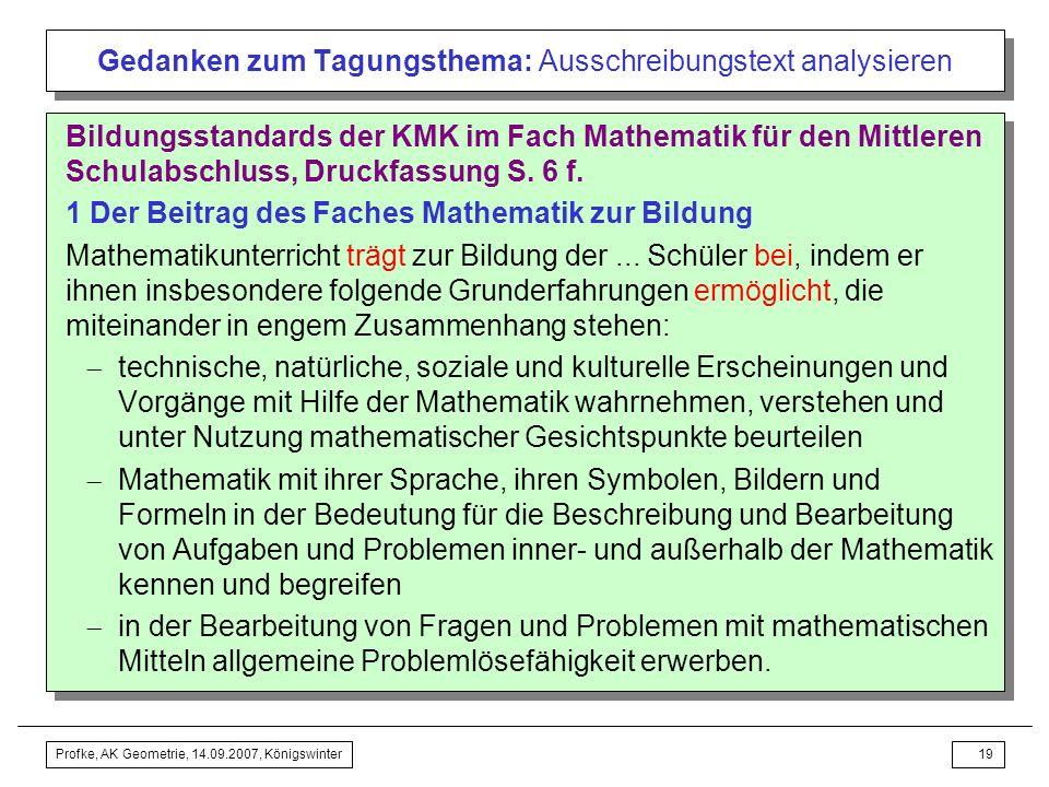 Profke, AK Geometrie, 14.09.2007, Königswinter18 Gedanken zum Tagungsthema: Ausschreibungstext analysieren Welche Konzeptionen von Geometrieunterricht