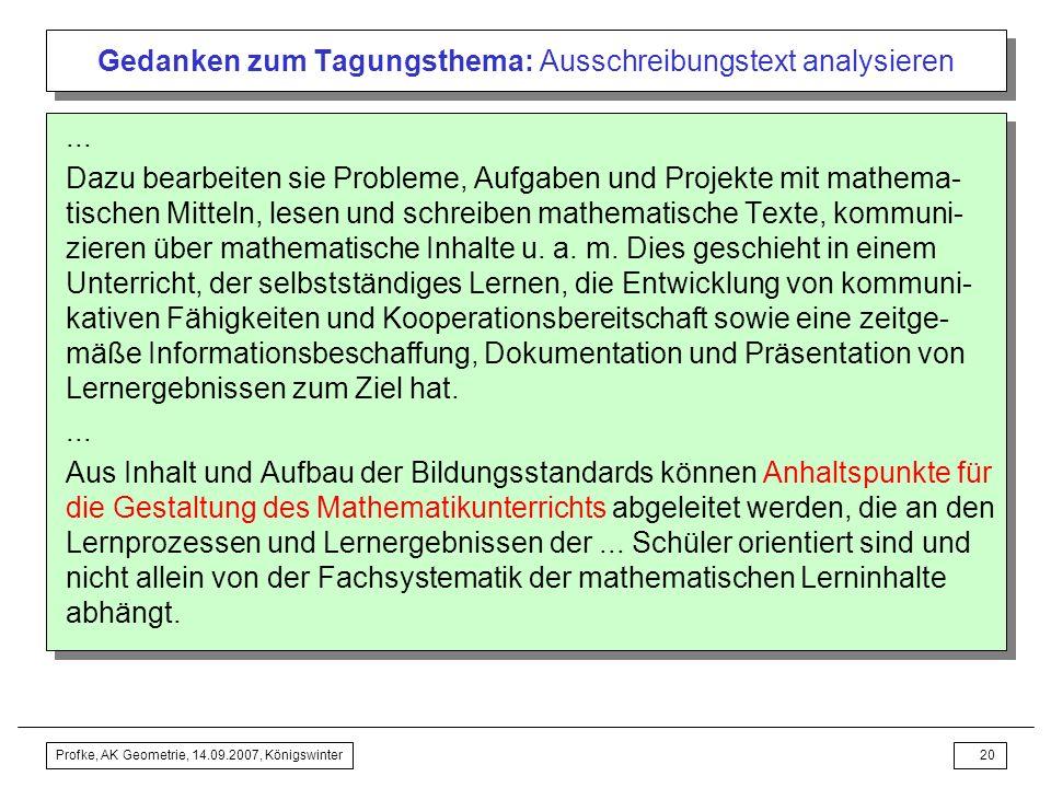 Profke, AK Geometrie, 14.09.2007, Königswinter19 Gedanken zum Tagungsthema: Ausschreibungstext analysieren Bildungsstandards der KMK im Fach Mathemati