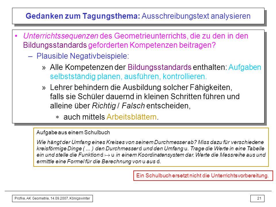 Profke, AK Geometrie, 14.09.2007, Königswinter20 Gedanken zum Tagungsthema: Ausschreibungstext analysieren... Dazu bearbeiten sie Probleme, Aufgaben u