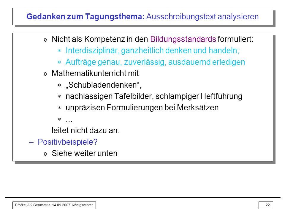 Profke, AK Geometrie, 14.09.2007, Königswinter21 Gedanken zum Tagungsthema: Ausschreibungstext analysieren Unterrichtssequenzen des Geometrieunterrich