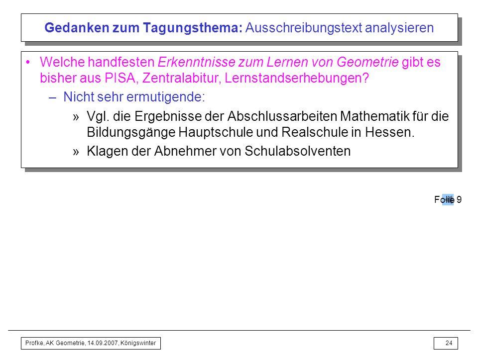 Profke, AK Geometrie, 14.09.2007, Königswinter23 Gedanken zum Tagungsthema: Ausschreibungstext analysieren Wie gut lassen sich geometrische Kompetenze