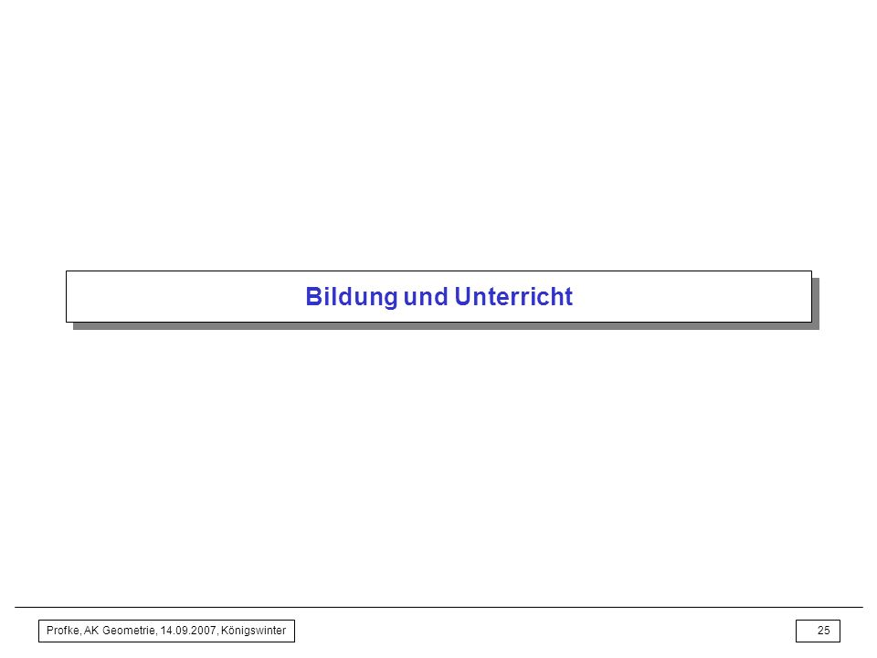 Profke, AK Geometrie, 14.09.2007, Königswinter24 Gedanken zum Tagungsthema: Ausschreibungstext analysieren Welche handfesten Erkenntnisse zum Lernen v