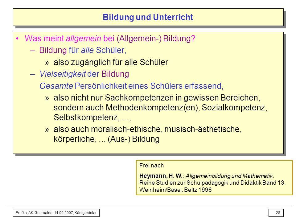 Profke, AK Geometrie, 14.09.2007, Königswinter27 Bildung und Unterricht –Eingeschränkte Auffassungen »Bildung = Ausbildung Wie gut sie war, zeigt sich