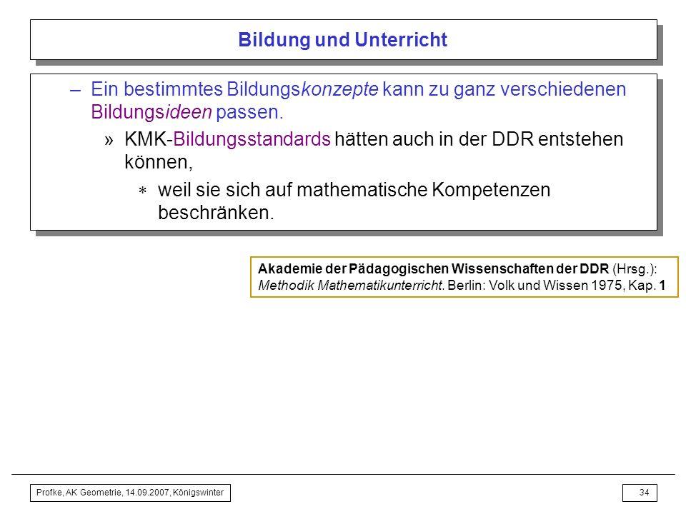 Profke, AK Geometrie, 14.09.2007, Königswinter33 Bildung und Unterricht Ziele und Aufgaben des Mathematikunterrichts Ziele und Aufgaben von Sprachunte
