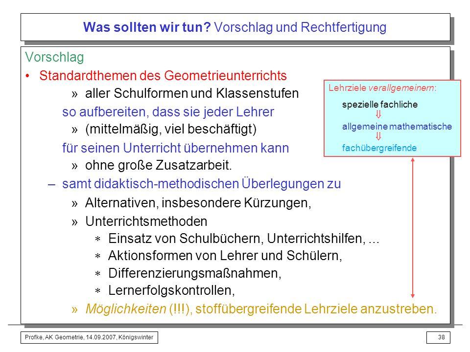 Profke, AK Geometrie, 14.09.2007, Königswinter37 Was sollten wir tun? Vorschlag Beispiel Vorschlag Beispiel