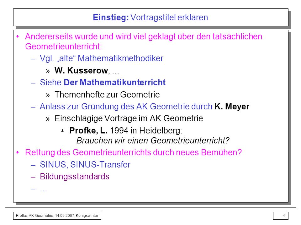 Profke, AK Geometrie, 14.09.2007, Königswinter3 Einstieg: Vortragstitel erklären Was für eine Frage: Ist der Geometrieunterricht noch zu retten? Niema