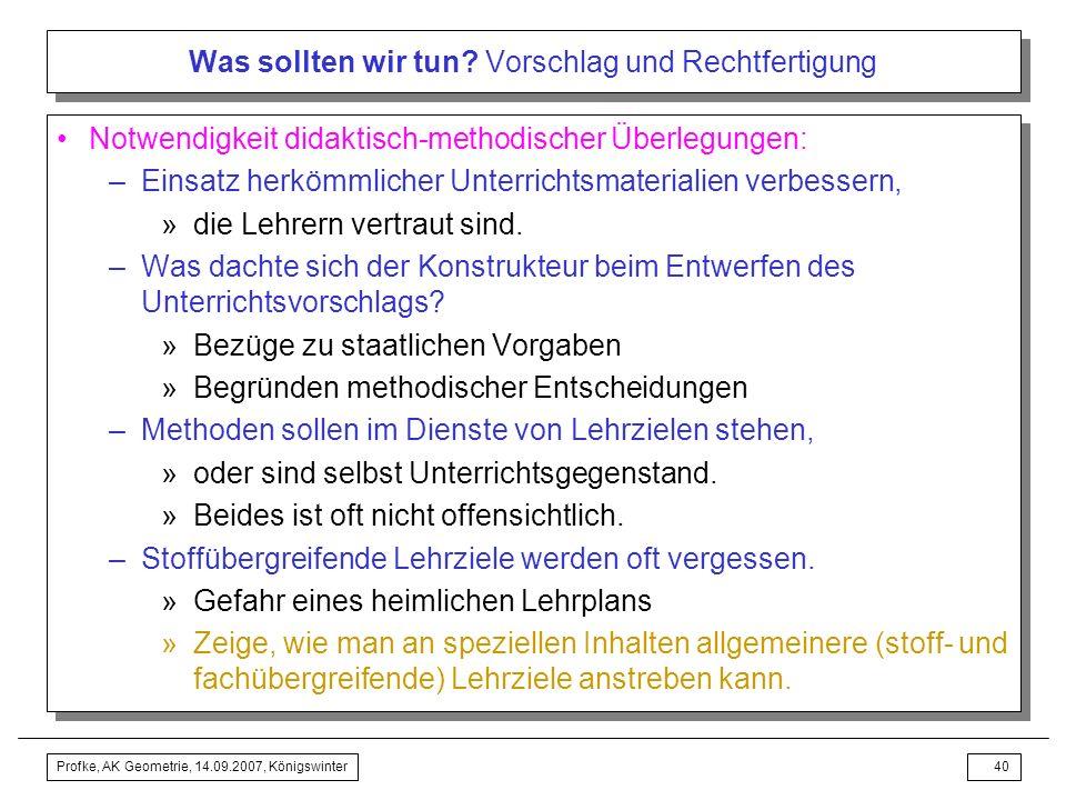 Profke, AK Geometrie, 14.09.2007, Königswinter39 Was sollten wir tun? Vorschlag und Rechtfertigung Rechtfertigungen des Vorschlags Auch mittelmäßige L
