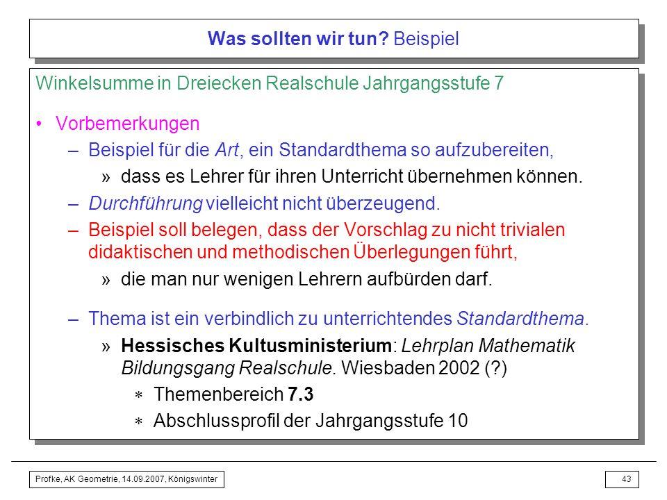 Profke, AK Geometrie, 14.09.2007, Königswinter42 Was sollten wir tun? Vorschlag und Rechtfertigung Warnungen Konsumentenhaltung vieler Lehrer ungebühr