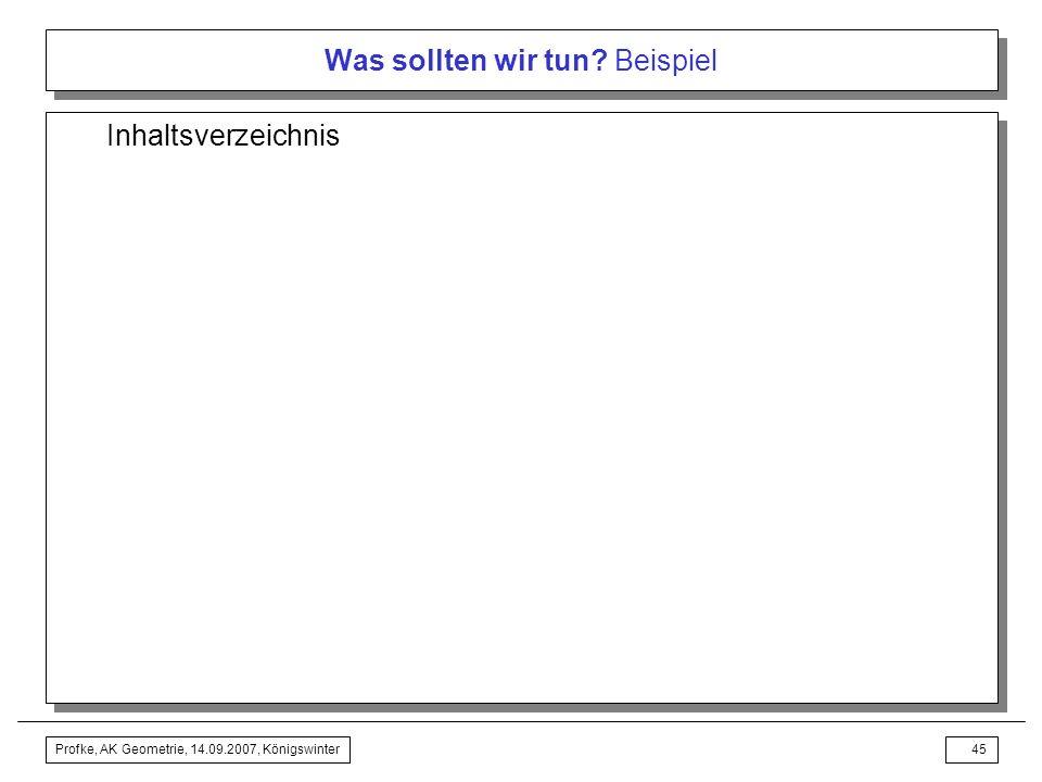 Profke, AK Geometrie, 14.09.2007, Königswinter44 Was sollten wir tun? Beispiel Unterrichtswerk Griesel, H.; Postel, H.; vom Hofe,R. (Hrsg.): Mathemati