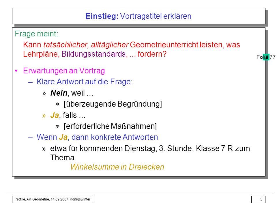 Profke, AK Geometrie, 14.09.2007, Königswinter4 Einstieg: Vortragstitel erklären Andererseits wurde und wird viel geklagt über den tatsächlichen Geome