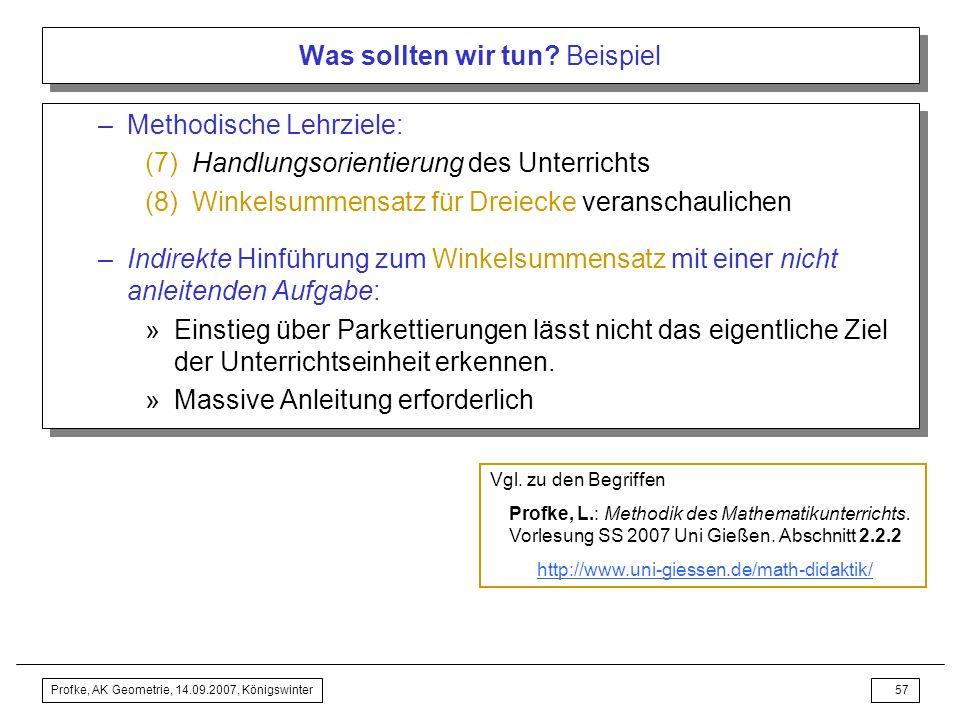 Profke, AK Geometrie, 14.09.2007, Königswinter56 Was sollten wir tun? Beispiel Analyse der Unterrichtseinheit im Schulbuch –Prinzipien einer Analyse: