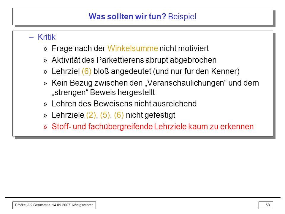 Profke, AK Geometrie, 14.09.2007, Königswinter57 Was sollten wir tun? Beispiel –Methodische Lehrziele: (7)Handlungsorientierung des Unterrichts (8)Win