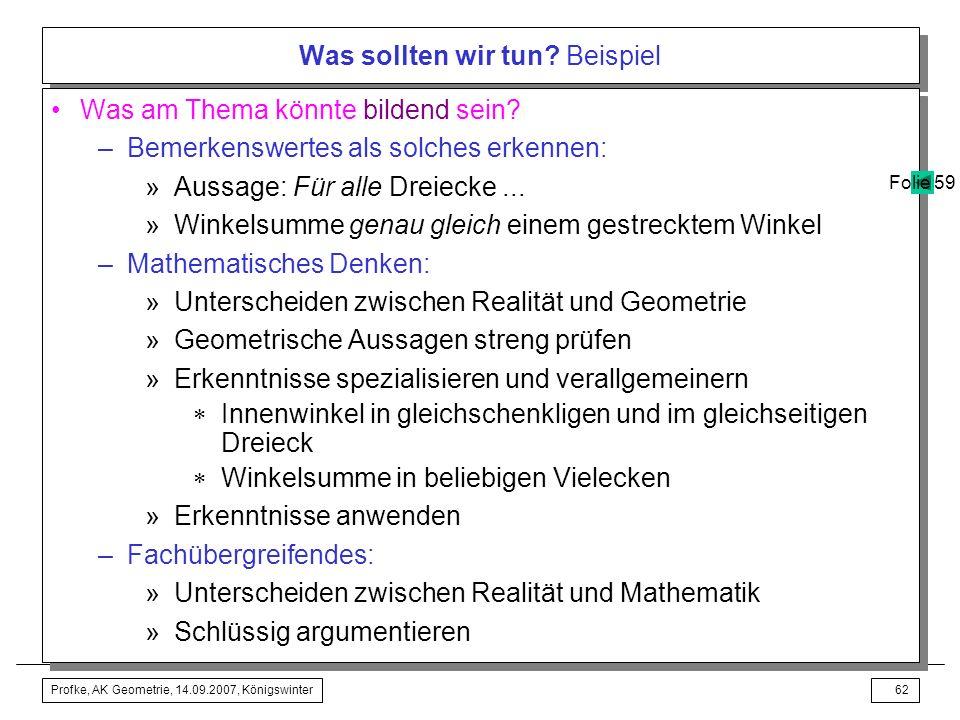 Profke, AK Geometrie, 14.09.2007, Königswinter61 Was sollten wir tun? Beispiel –Systematisches Experimentieren »Sonderfälle untersuchen: Dreiecke ABC