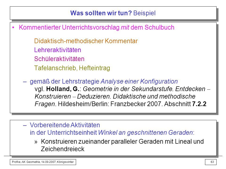 Profke, AK Geometrie, 14.09.2007, Königswinter62 Was sollten wir tun? Beispiel Was am Thema könnte bildend sein? –Bemerkenswertes als solches erkennen