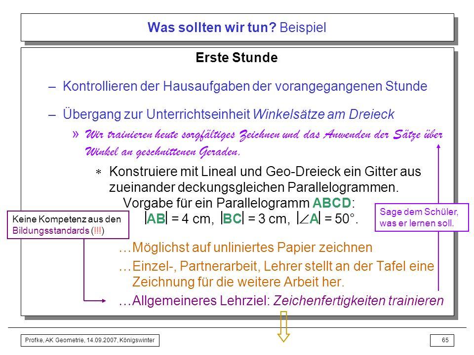 Profke, AK Geometrie, 14.09.2007, Königswinter64 Was sollten wir tun? Beispiel Technik vormachen im frontalen Klassenunterricht Schüler entdecken Tech