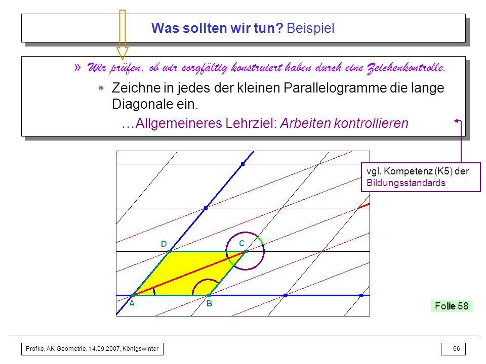 Profke, AK Geometrie, 14.09.2007, Königswinter65 Was sollten wir tun? Beispiel Erste Stunde –Kontrollieren der Hausaufgaben der vorangegangenen Stunde