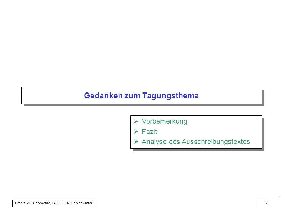 Profke, AK Geometrie, 14.09.2007, Königswinter6 Einstieg: Vortragstitel erklären Lehren aus der Vergangenheit: –Geometrieunterricht verbessern zu woll