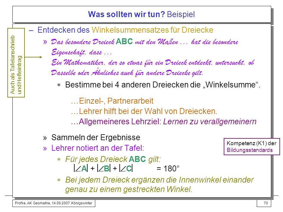 Profke, AK Geometrie, 14.09.2007, Königswinter69 Was sollten wir tun? Beispiel Zweite Stunde »Schüler stellen ihre Bearbeitung der Hausaufgabe vor. »L