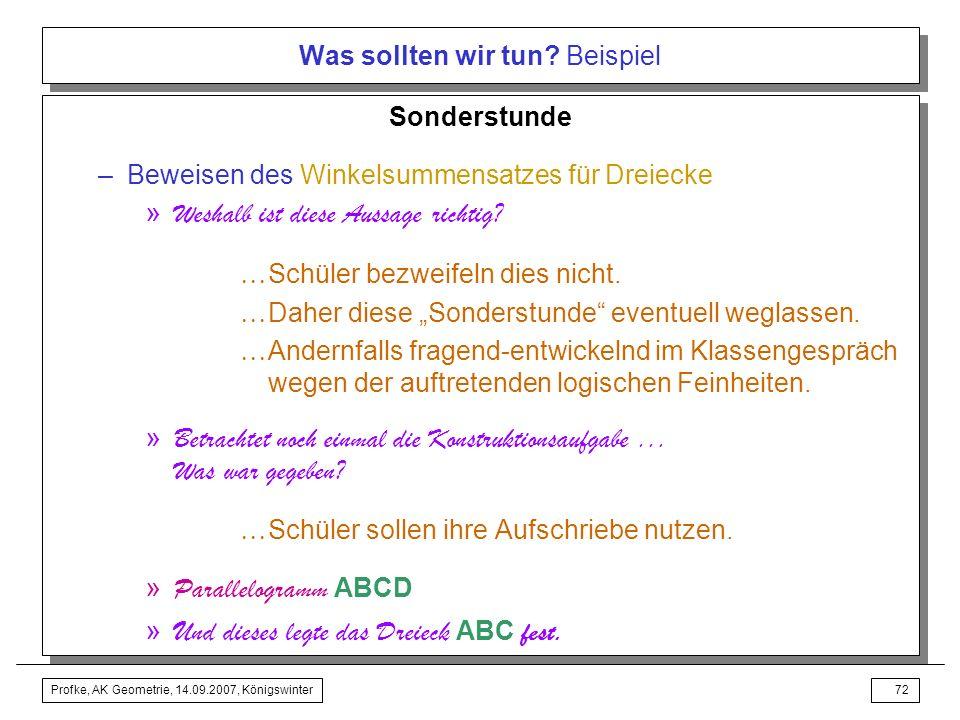 Profke, AK Geometrie, 14.09.2007, Königswinter71 Was sollten wir tun? Beispiel –Festigungen zum Winkelsummensatz »mit (Haus-) Aufgaben aus dem Schulbu