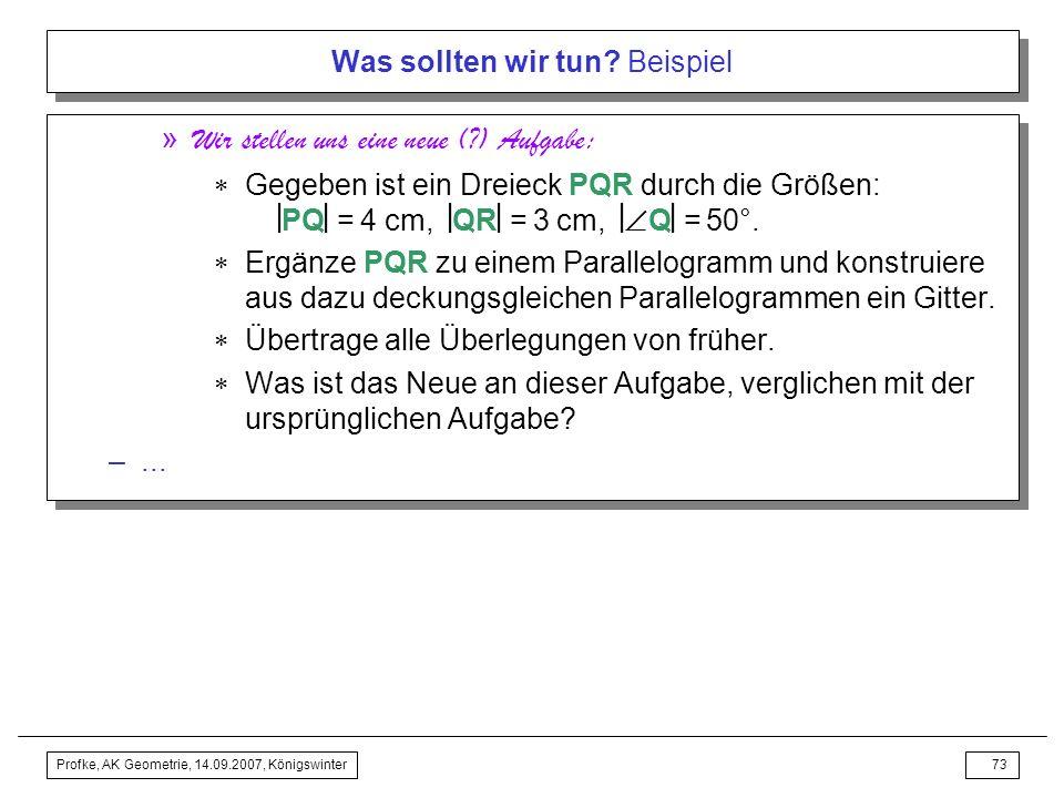 Profke, AK Geometrie, 14.09.2007, Königswinter72 Was sollten wir tun? Beispiel Sonderstunde –Beweisen des Winkelsummensatzes für Dreiecke » Weshalb is