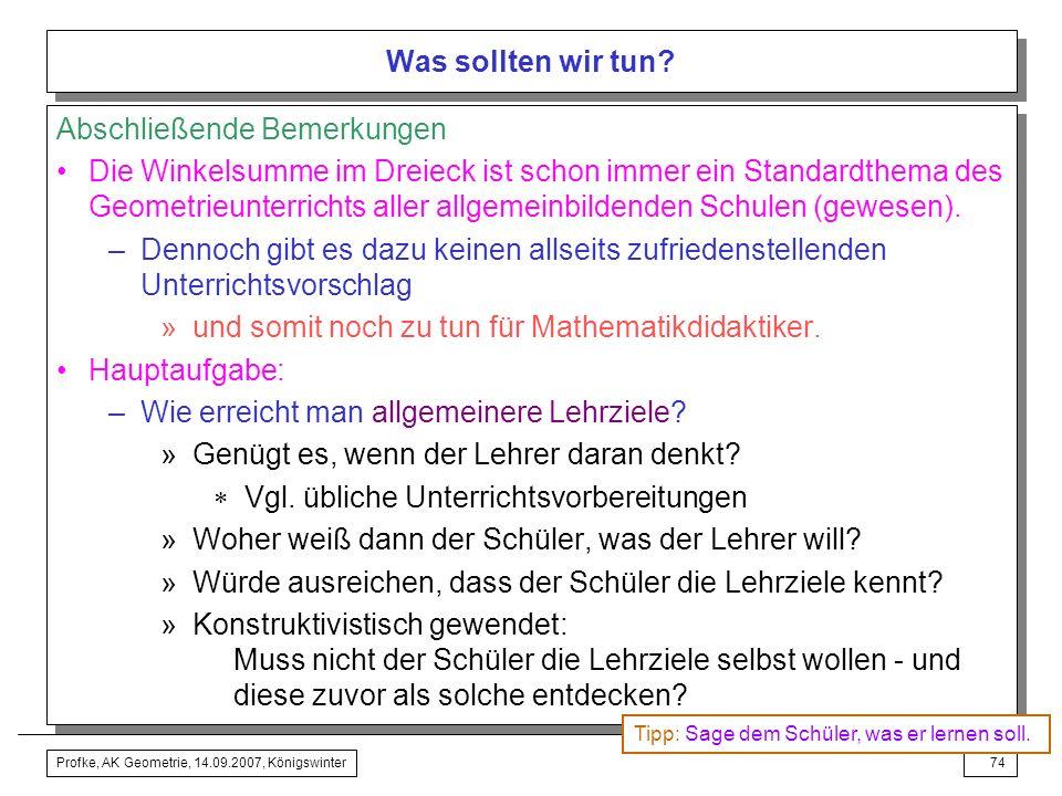 Profke, AK Geometrie, 14.09.2007, Königswinter73 Was sollten wir tun? Beispiel » Wir stellen uns eine neue (?) Aufgabe: Gegeben ist ein Dreieck PQR du