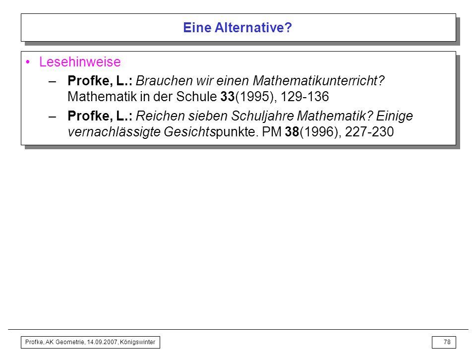 Profke, AK Geometrie, 14.09.2007, Königswinter77 Eine Alternative? Antworten auf die Eingangsfrage? –Billige Antwort: »Wir haben uns noch nicht genüge