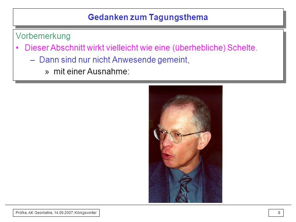 Profke, AK Geometrie, 14.09.2007, Königswinter7 Gedanken zum Tagungsthema Vorbemerkung Fazit Analyse des Ausschreibungstextes Vorbemerkung Fazit Analy