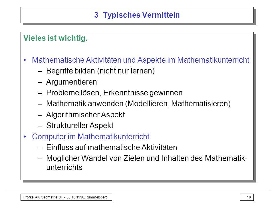 Profke, AK Geometrie, 04.- 06.10.1996, Rummelsberg10 3 Typisches Vermitteln Vieles ist wichtig.