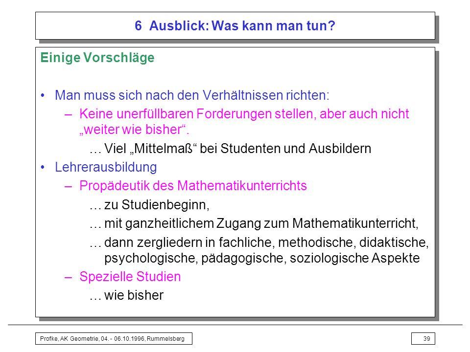 Profke, AK Geometrie, 04.- 06.10.1996, Rummelsberg39 6 Ausblick: Was kann man tun.